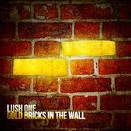 Lush One - Gold Bricks In The Wall