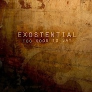 Exostential - Too Soon To Say